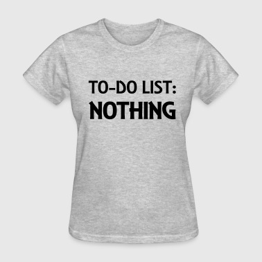 To-Do List: Nothing - Women's T-Shirt
