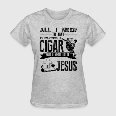 All I Need All I Need To Day Cigar And Jesus Shirt - Women's T-Shirt
