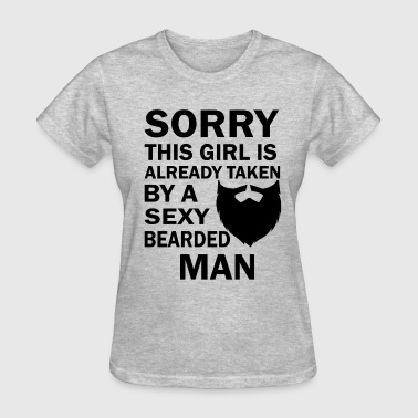Beard - Sorry This Girl's Already Taken By Sexy Be - Women's T-Shirt
