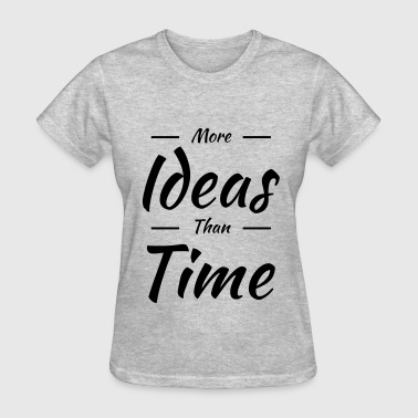 More ideas than time - Women's T-Shirt