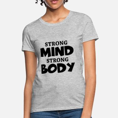 Strong Mind Strong Body Strong Mind - Strong Body - Women's T-Shirt