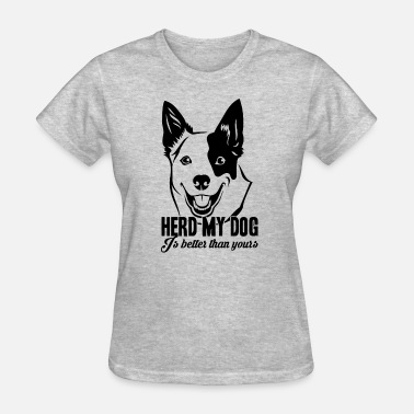 Cattle Dog Herd My Australian Cattle Shirt - Women's T-Shirt