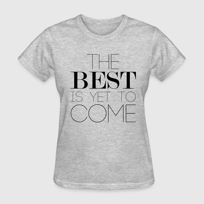 The Best Is Yet To Come - Women's T-Shirt
