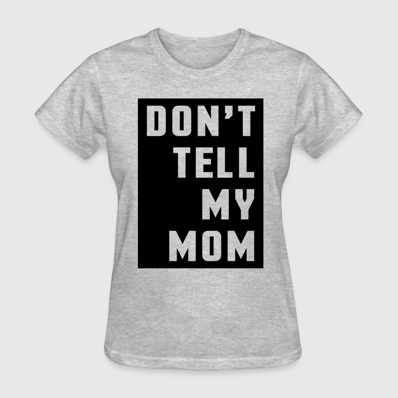 Don't Tell My Mom  - Women's T-Shirt