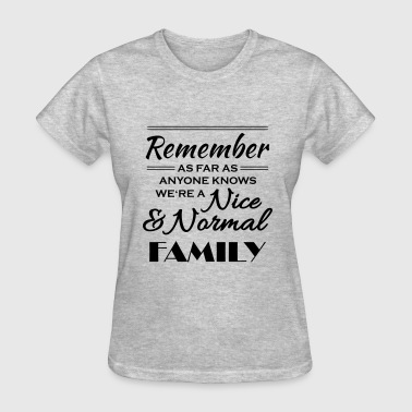 Nice and normal family - Women's T-Shirt