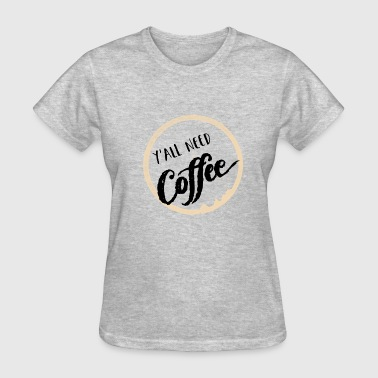 Y'all Need Coffee Black with Coffee Stain - Women's T-Shirt