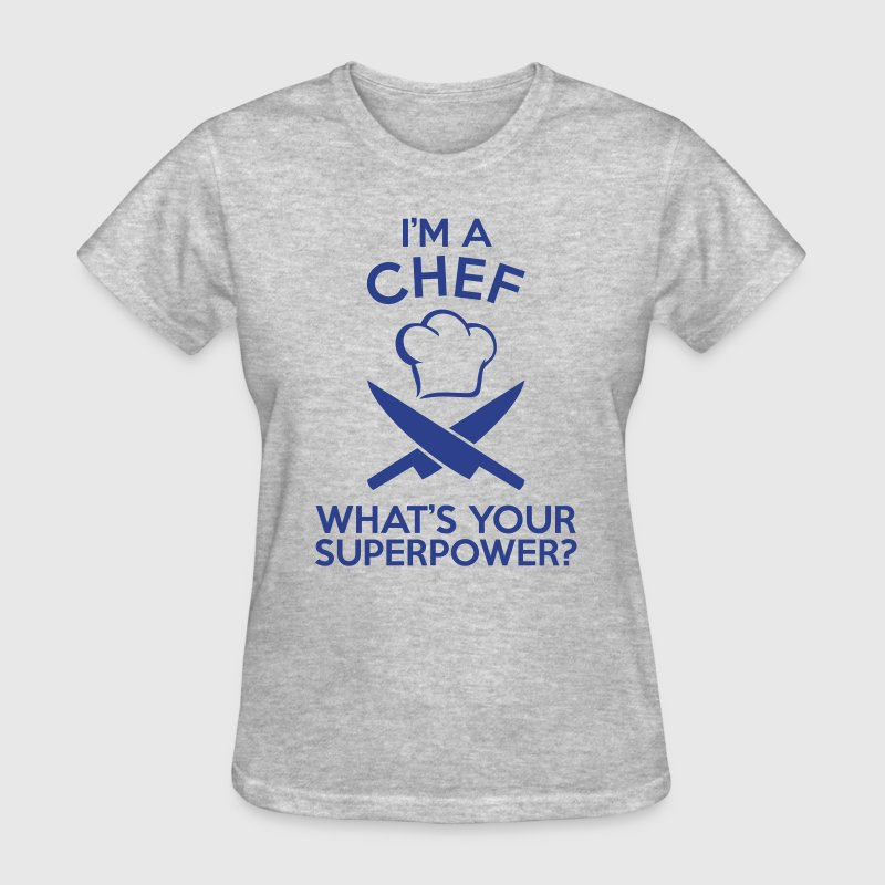 I'M A CHEF WHAT'S YOUR SUPERPOWER?  - Women's T-Shirt