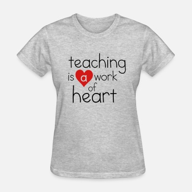 Teaching Work Of Heart Teaching Work of Heart - Women's T-Shirt
