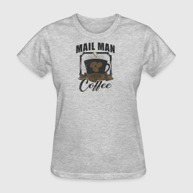 Mail Man Fueled By Coffee - Women's T-Shirt