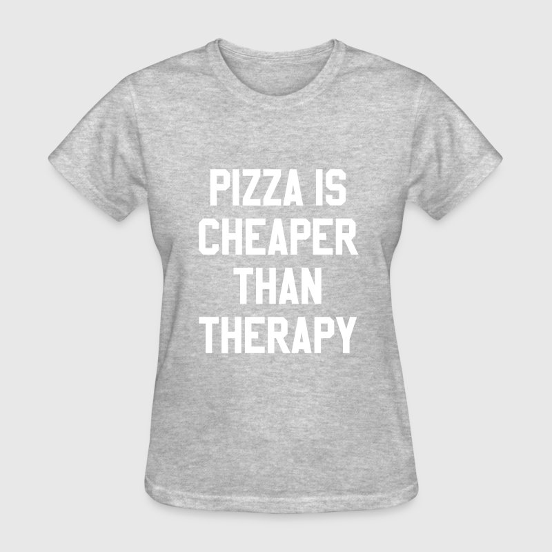 Pizza Is Cheaper Than Therapy - Women's T-Shirt