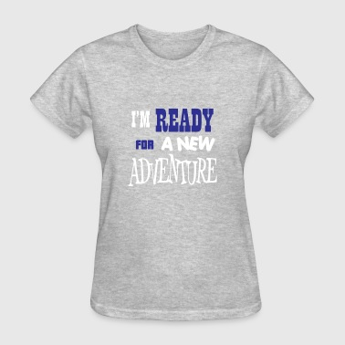 I M Ready I M READY for a new ADVENTURE - Women's T-Shirt