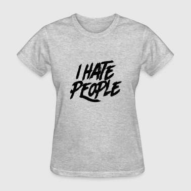 Angry Hate I Hate People Angry Unhappy Statement to Enemies - Women's T-Shirt