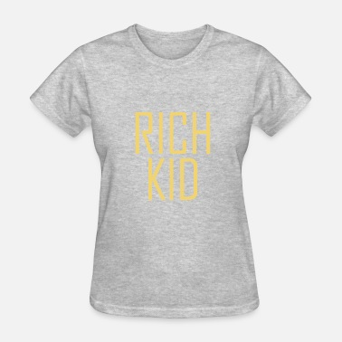 Rich Kids Rich Kid Rich Money Dollar Cash Hustle - Women's T-Shirt