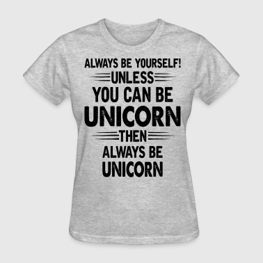 Always Be Yourself Unless You Can Be Unicorn - Women's T-Shirt