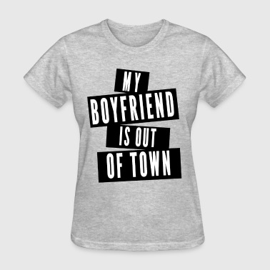 My Boyfriend Is Out Of Town My boyfriend is out - Women's T-Shirt