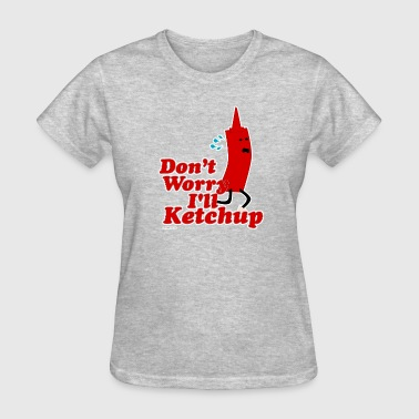 Downright I Will Ketchup - Women's T-Shirt