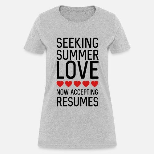 6a6195afe0f9 Women s T-ShirtSeeking summer love. Now accepting resumes