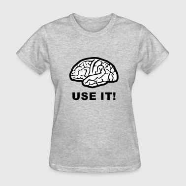 Brain - Use it! - Women's T-Shirt