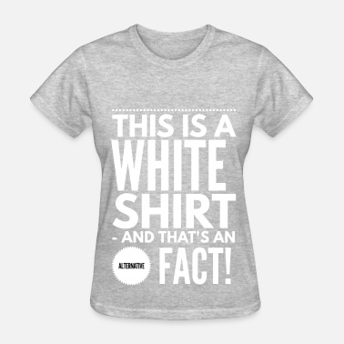 Political Statement Provocative Sarcastic Alternative fact statement - Women's T-Shirt