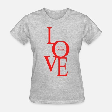 All You Need Is Love Love is all you need - Women's T-Shirt