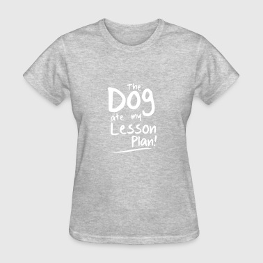 THE DOG ATE MY LESSON PLAN - Women's T-Shirt