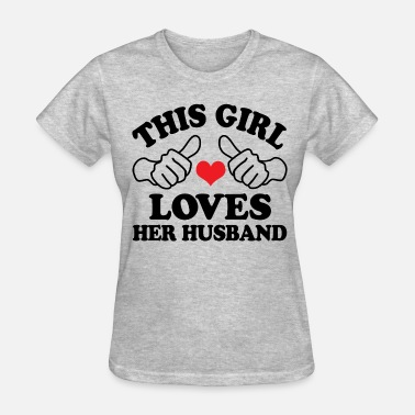 This Girl Loves Her Husband Girl Loves Her husband - Women's T-Shirt