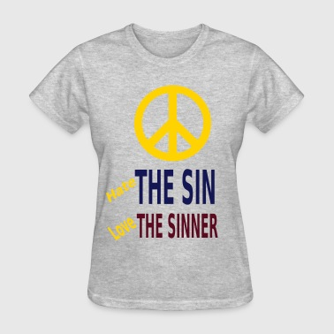 Hate Sin Hate the Sin Love the Sinner - Women's T-Shirt