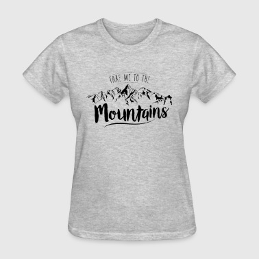 Take me to the Mountain - Women's T-Shirt