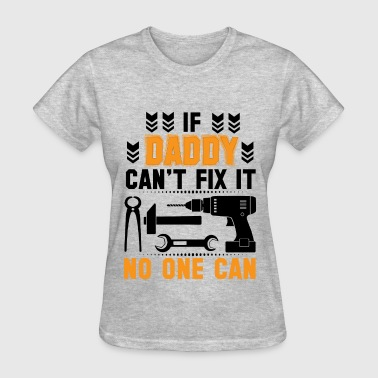IF DADDY CAN'T FIX IT THAN NO ONE CAN FIX IT - Women's T-Shirt