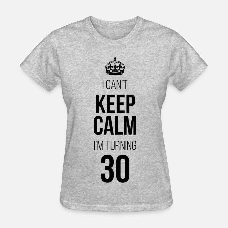 30th Birthday T-Shirts - I Can't Keep Calm I'm Turning 30 - Women's T-Shirt heather gray