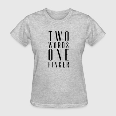 TWO WORDS ONE FINGER - Women's T-Shirt