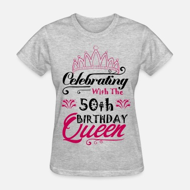 Mens 50th Birthday Celebrating With The 50th Birthday Queen - Women's T-Shirt