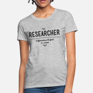 Research best researcher - craftsmanship at its finest - Women's T-Shirt