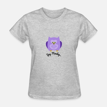 Tired Owl Finally Monday Again (tired owl) - Women's T-Shirt