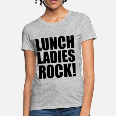 Lunch Ladies Rock Lunch Ladies Rock - Women's T-Shirt