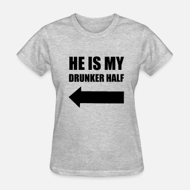 Shes My Drunker Half He Is My Drunker Half Fun - Women's T-Shirt