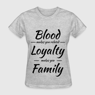 Quotes Blood makes you related - Women's T-Shirt