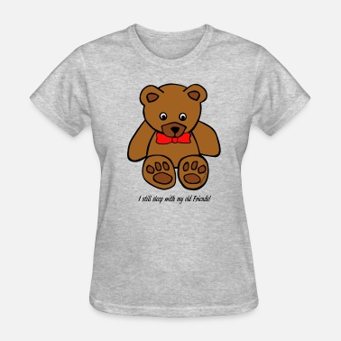 Sex Teddy Bear I still sleep with my old Friends! - Women's T-Shirt