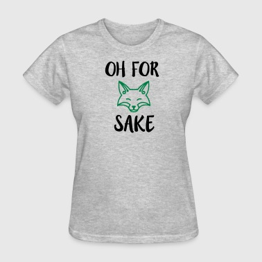 Oh For Fox Sake Design - Women's T-Shirt