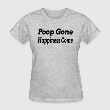 POOP GONE HAPPINESS COME - Women's T-Shirt
