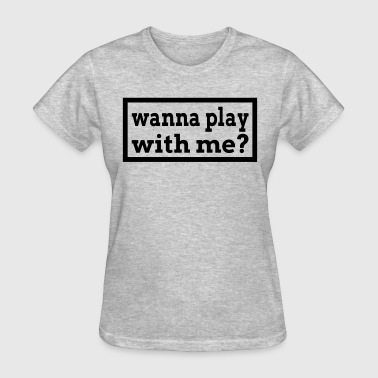 Wanna Play With Me? - Women's T-Shirt