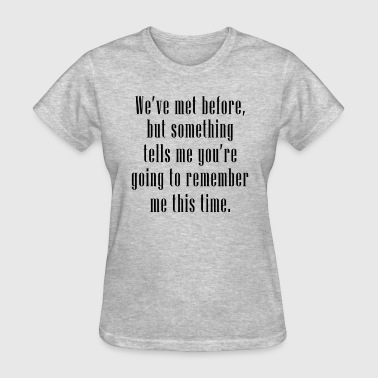 REMEMBER ME THIS TIME - Women's T-Shirt