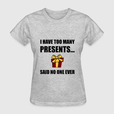 Too Many Presents No One - Women's T-Shirt