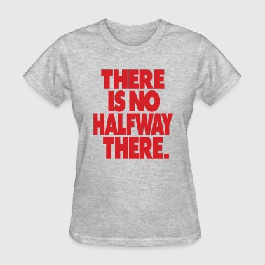 Halfway There - Women's T-Shirt