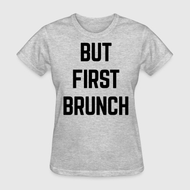 But First Brunch Funny Quote - Women's T-Shirt