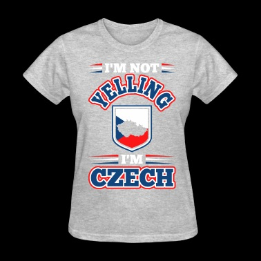 Im Not Yelling Im Czech - Women's T-Shirt