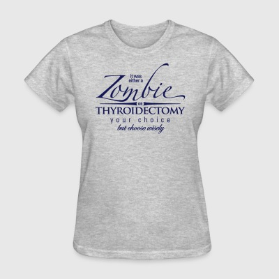 Zombie or Thyroidectomy - Women's T-Shirt