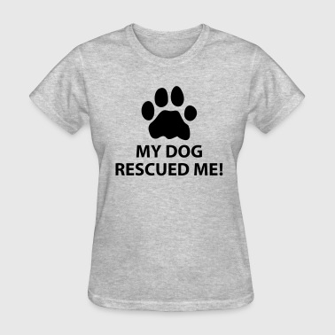 My Dog Rescued Me - Women's T-Shirt