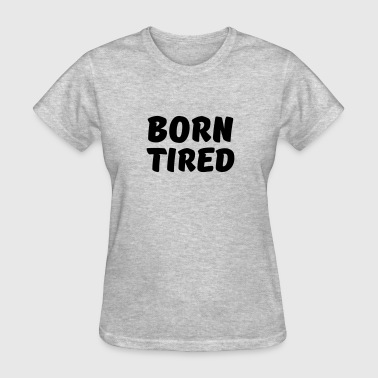 Born tired - Women's T-Shirt