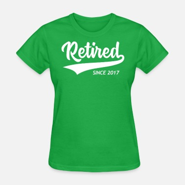Retired Since 2017 Retired since 2017 quote - Women's T-Shirt